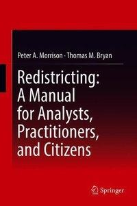 Redistricting: A Manual for Analysts, Practitioners, and Citizens