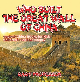 Who Built The Great Wall of China? Ancient China Books for Kids   Children's Ancient History