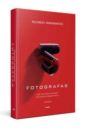 FOTOGRAFAS. Šiaulietiško slengo prisodrinta istorija apie fotografų gildijos užkulisius, detektyvu virtusias erotinio kadro paieškas ir vyriškos širdies klystkelius