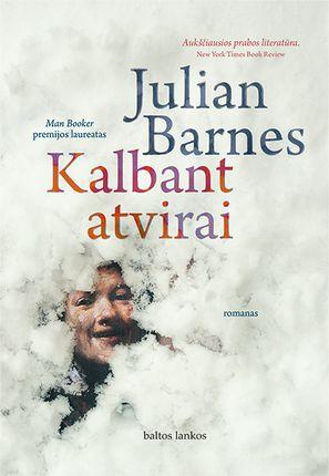 KALBANT ATVIRAI: intymus pasakojimas apie meilės subtilumus ir vingius