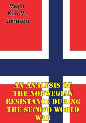 Analysis Of The Norwegian Resistance During The Second World War