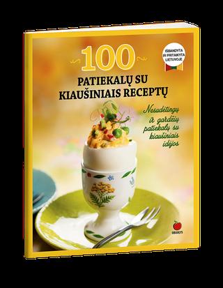 100 patiekalų su kiaušiniais receptų: nesudėtingų ir gardžių patiekalų su kiaušiniais idėjos