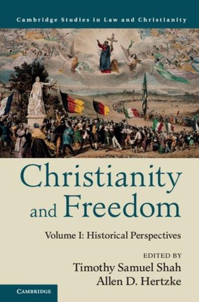 Christianity and Freedom: Volume 1, Historical Perspectives