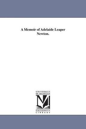 A Memoir of Adelaide Leaper Newton.