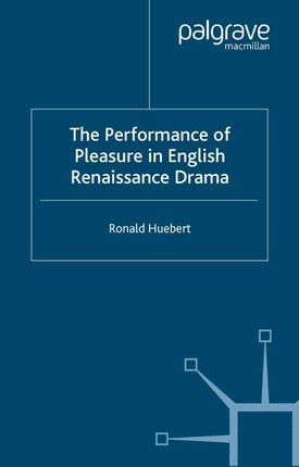 The Performance of Pleasure in English Renaissance Drama