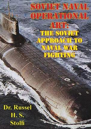 Soviet Naval Operational Art: The Soviet Approach to Naval War Fighting