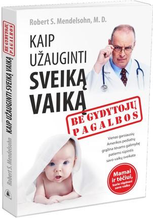 Kaip užauginti sveiką vaiką be gydytojų pagalbos