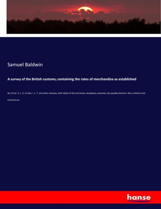 A survey of the British customs; containing the rates of merchandize as established