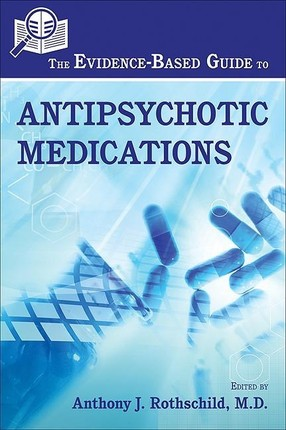 The Evidence-Based Guide to Antipsychotic Medications