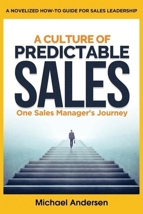 A Culture of Predictable Sales: One Sales Manager's Journey