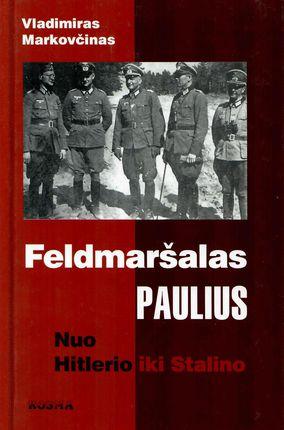Feldmaršalas Paulius. Nuo Hitlerio iki Stalino