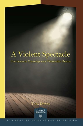 A violent spectacle : terrorism in contemporary peninsular drama