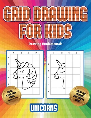 Drawing fundamentals (Grid drawing for kids - Unicorns): This book teaches kids how to draw using grids