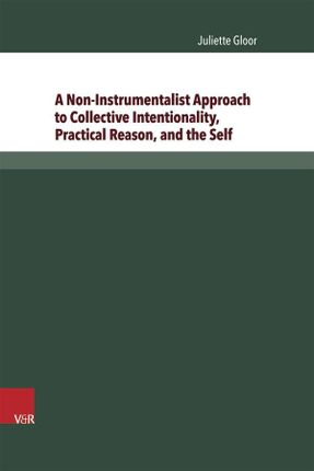 A Non-Instrumentalist Approach to Collective Intentionality, Practical Reason, and the Self