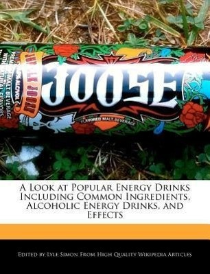 A Look at Popular Energy Drinks Including Common Ingredients, Alcoholic Energy Drinks, and Effects