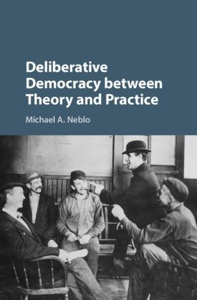 Deliberative Democracy between Theory and Practice