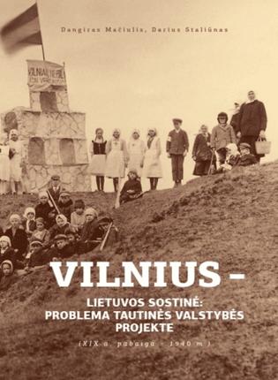 Vilnius – Lietuvos sostinė: problema tautinės valstybės projekte (XIX a. pab - 1940 m.)