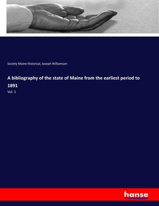 A bibliography of the state of Maine from the earliest period to 1891
