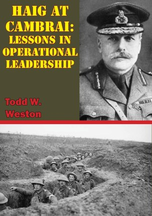 Haig At Cambrai: Lessons In Operational Leadership