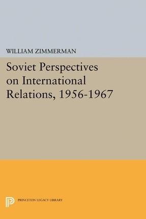 Soviet Perspectives on International Relations, 1956-1967