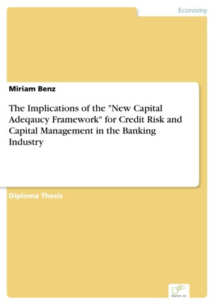 """The Implications of the """"New Capital Adeqaucy Framework"""" for Credit Risk and Capital Management in the Banking Industry"""