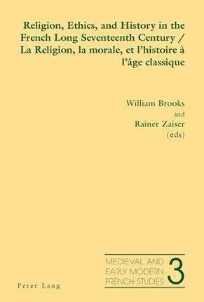 Religion, Ethics, and History in the French Long Seventeenth Century. La Religion, la morale, et l'histoire à l'âge classique
