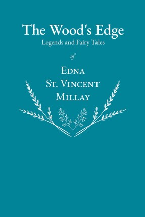 The Wood's Edge - Legends and Fairy Tales of Edna St. Vincent Millay