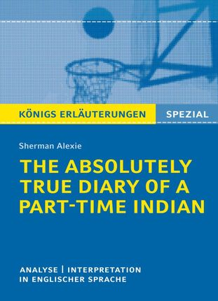 The Absolutely True Diary of a Part-Time Indian. Königs Erläuterungen