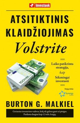Atsitiktinis klaidžiojimas Volstrite: laiko patikrinta strategija, kaip sėkmingai investuoti