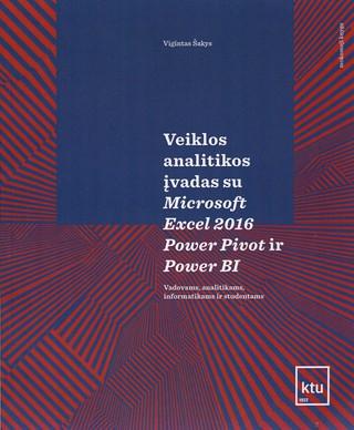 Veiklos analitikos įvadas su Microsoft Excel 2016 Power Pivot ir Power BI: vadovams, analitikams, informatikams ir studentams