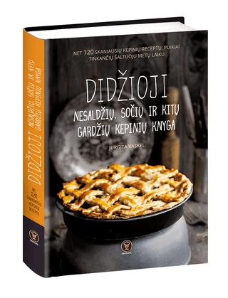 DIDŽIOJI NESALDŽIŲ, SOČIŲ IR KITŲ GARDŽIŲ KEPINIŲ KNYGA: net 120 skaniausių kepinių receptų