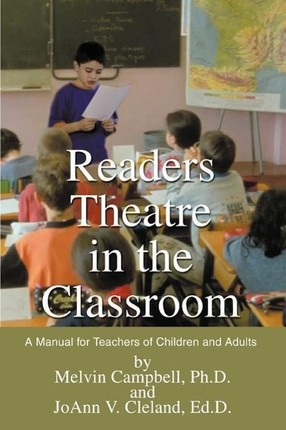 Readers Theatre in the Classroom: A Manual for Teachers of Children and Adults
