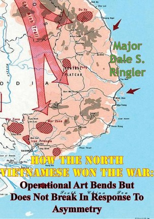 How The North Vietnamese Won The War: Operational Art Bends But Does Not Break In Response To Asymmetry