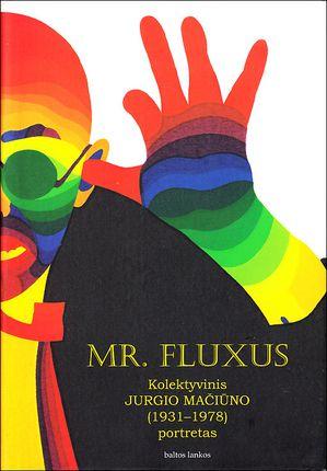 Mr. Fluxus. Kolektyvinis Jurgio Mačiūno (1931–1978) portretas