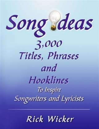 Song Ideas 3,000 Titles, Phrases and Hooklines