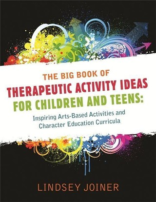 The Big Book of Therapeutic Activity Ideas for Children and Teens