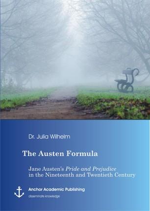 The Austen Formula: Jane Austen's Pride and Prejudice in the Nineteenth and Twentieth Century
