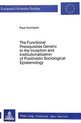 The Functional Prerequisites Generic to the Inception and Institutionalization of Positivistic Sociological Epistemology
