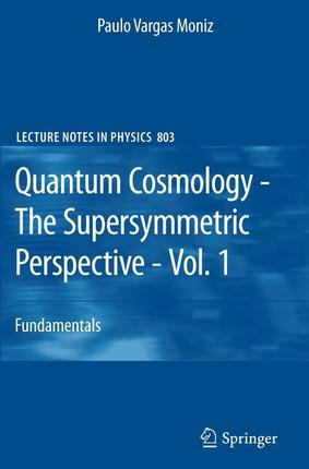 Quantum Cosmology - The Supersymmetric Perspective - Vol. 1