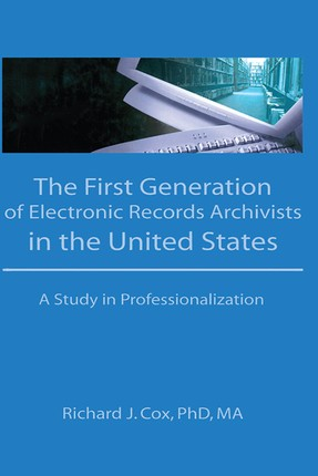 The First Generation of Electronic Records Archivists in the United States