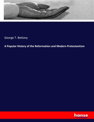 A Popular History of the Reformation and Modern Protestantism