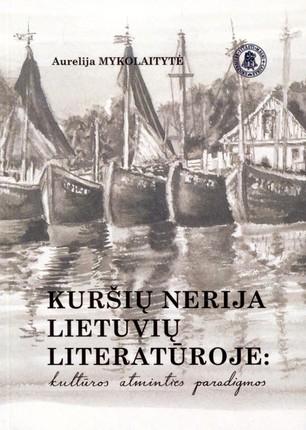 Kuršių nerija lietuvių literatūroje: kultūros atminties paradigmos