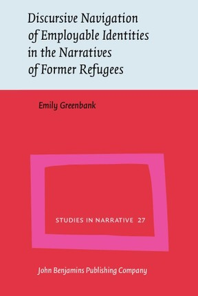 Discursive Navigation of Employable Identities in the Narratives of Former Refugees