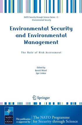 Environmental Security and Environmental Management: The Role of Risk Assessment: Proceedings of the NATO Advanced Research Workhop on the Role of Ris