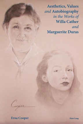 Aesthetics, Values and Autobiography in the Works of Willa Cather and Marguerite Duras