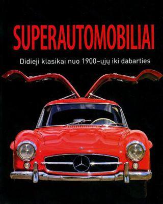 Superautomobiliai: didieji klasikai nuo 1900 iki dabarties