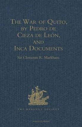 War of Quito, by Pedro de Cieza de Leon, and Inca Documents