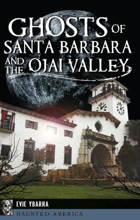 Ghosts of Santa Barbara and the Ojai Valley