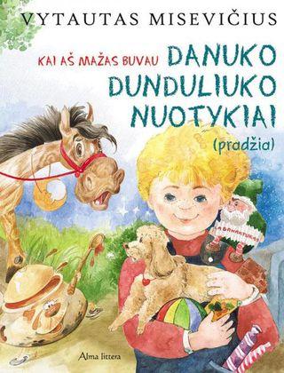 Danuko Dunduliuko nuotykiai (pradžia). Kai aš mažas buvau