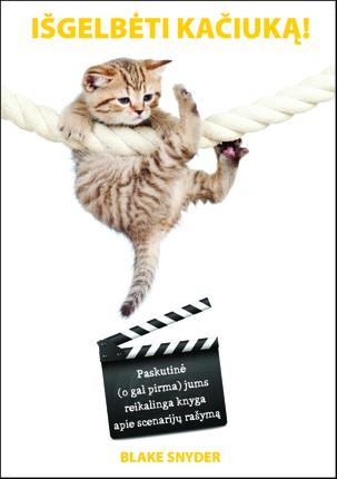Išgelbėti kačiuką! Paskutinė (o gal pirma) jums reikalinga knyga apie scenarijų rašymą
